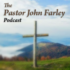 Pastor John Farley - Lighthouse Bible Church Podcast